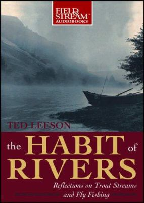 The Habit of Rivers: Reflections on Trout Streams and Fly Fishing 9781933309323