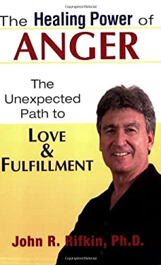 The Healing Power of Anger: The Unexpected Path to Love and Fulfillment 9781931044820