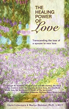 The Healing Power of Love: Transcending the Loss of a Spouse to New Love 9781932783513