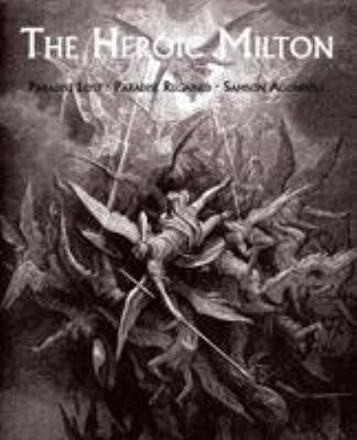 The Heroic Milton: Paradise Lost, Paradise Regained, Samson Agonistes 9781930585928