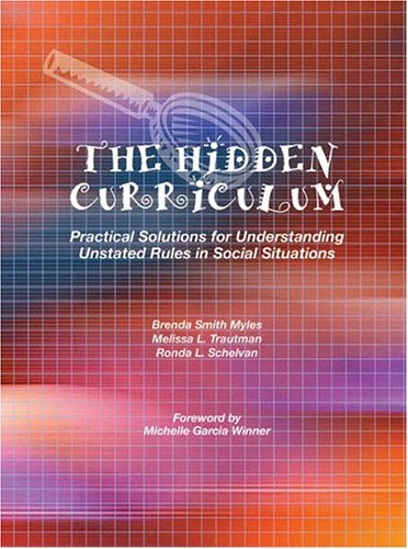 The Hidden Curriculum: Practical Solutions for Understanding Unstated Rules in Social Situations 9781931282604