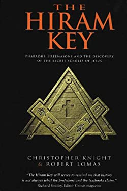 The Hiram Key: Pharaohs, Freemasonry, and the Discovery of the Secret Scrolls of Jesus 9781931412759