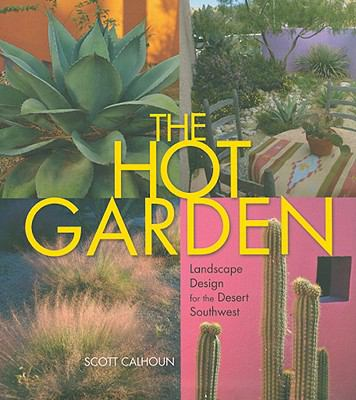 The Hot Garden: Landscape Design for the Desert Southwest 9781933855318