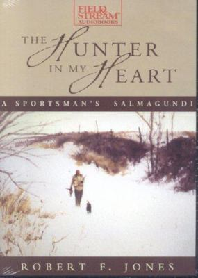 The Hunter in My Heart: A Sportsman's Salmagundi 9781932378788
