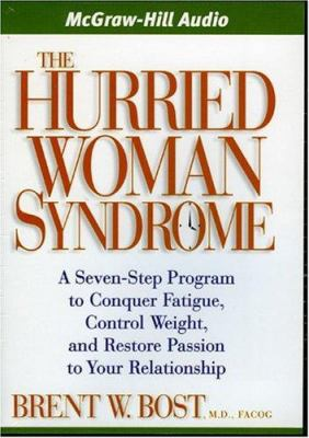 The Hurried Woman Syndrome: A Seven-Step Program to Conquer Fatigue, Control Weight, and Restore Passion to Your Relationship 9781932378948