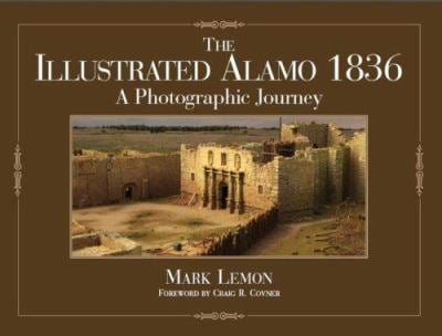 The Illustrated Alamo 1836: A Photographic Journey 9781933337180