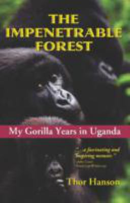 The Impenetrable Forest: My Gorilla Years in Uganda 9781933698199