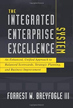 The Integrated Enterprise Excellence System: An Enhanced, Unified Approach to Balanced Scorecards, Strategic Planning, and Business Improvement 9781934454114