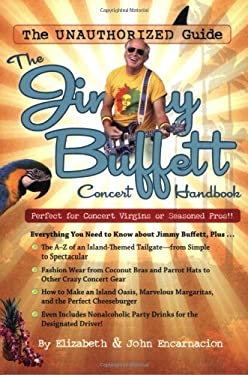 The Jimmy Buffett Concert Handbook: The Unauthorized Guide 9781933662961