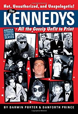 The Kennedys: All the Gossip Unfit to Print 9781936003174