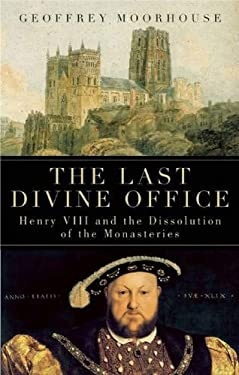 The Last Divine Office: Henry VIII and the Dissolution of the Monasteries 9781933346182