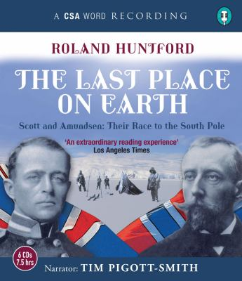 The Last Place on Earth: Scott and Amundsen: Their Race to the South Pole 9781934997338