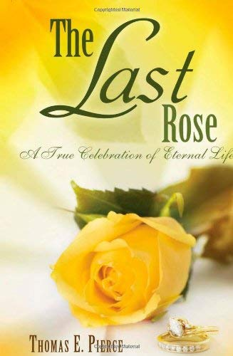 The Last Rose: A True Celebration of Eternal Life 9781933538853