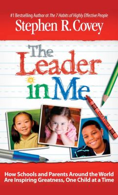 The Leader in Me: How Schools and Parents Around the World Are Inspiring Greatness, One Child at a Time 9781933976754