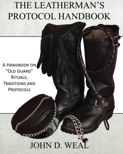 """The Leatherman's Protocol Handbook: A Handbook on """"Old Guard"""" Rituals, Traditions and Protocols"""