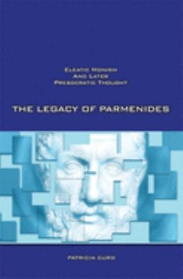 The Legacy of Parmenides: Eleatic Monism and Later Presocratic Thought 9781930972155