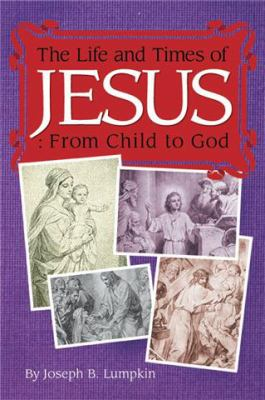 The Life and Times of Jesus: From Child to God: Including the Infancy Gospels 9781933580838