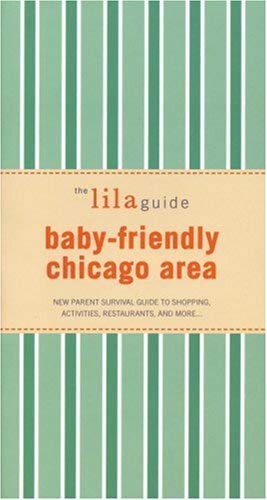 The Lilaguide: Baby-Friendly Chicago Area: New Parent Survival Guide to Shopping, Activities, Restaurants, and More... 9781932847147