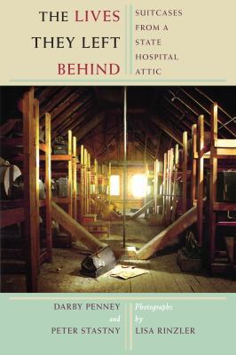 The Lives They Left Behind: Suitcases from a State Hospital Attic 9781934137147