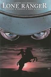 The Lone Ranger, Volume I: Now & Forever 7812917
