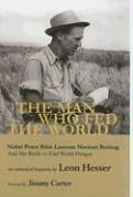 The Man Who Fed the World: Nobel Peace Prize Laureate Norman Borlang and His Battle to End World Hunger 9781930754904