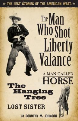 The Man Who Shot Liberty Valance: And a Man Called Horse, the Hanging Tree, and Lost Sister 9781931832588