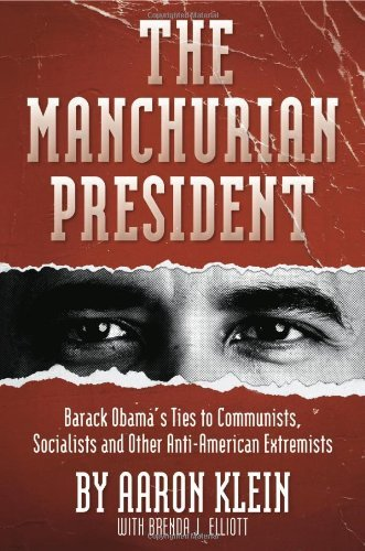 The Manchurian President: Barack Obama's Ties to Communists, Socialists and Other Anti-American Extremists 9781935071877
