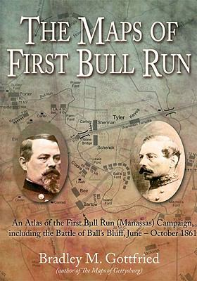 The Maps of First Bull Run: An Atlas of the First Bull Run (Manassas) Campaign, Including the Battle of Ball's Bluff, June - October 1861 9781932714609