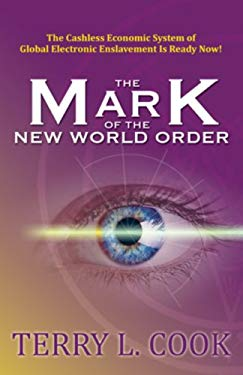 The Mark of the New World Order: The Cashless Economic System of Global Electronic Enslavement Is Ready Now! 9781933641300
