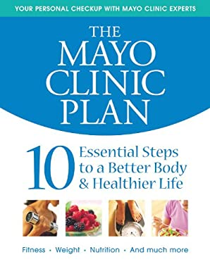 The Mayo Clinic Plan: 10 Essential Steps to a Better Body & Healthier Life 9781932994278
