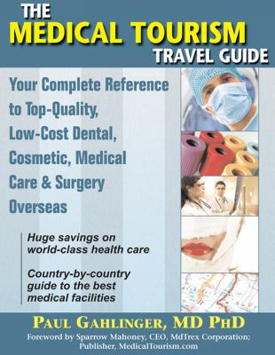 The Medical Tourism Travel Guide: Your Complete Reference to Top-Quality, Low-Cost Dental, Cosmetic, Medical Care & Surgery Overseas 9781934716007