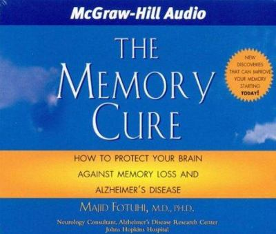 The Memory Cure: New Discoveries on How to Protect Your Brain Against Memory Loss and Alzheimer's Disease 9781932378023