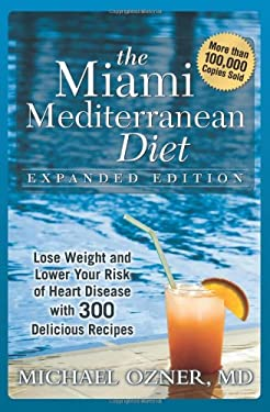 The Miami Mediterranean Diet: Lose Weight and Lower Your Risk of Heart Disease with 300 Delicious Recipes