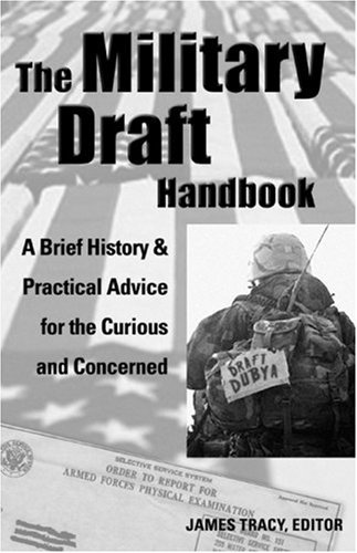 The Military Draft Handbook: A Brief History and Practical Advice for the Curious and Concerned 9781933149011