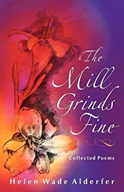 The Mill Grinds Fine: Collected Poems 9781931038607