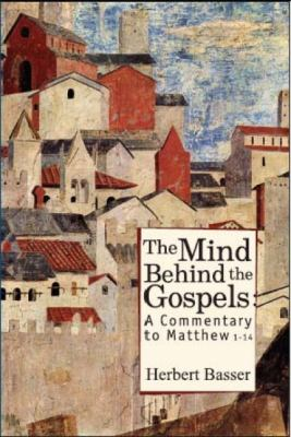 The Mind Behind the Gospels: A Commentary to Mathew 1 - 14 9781934843345