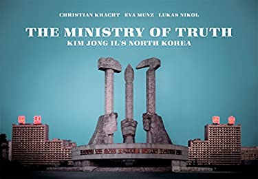 The Ministry of Truth: Kim Jong-Il's North Korea 9781932595277
