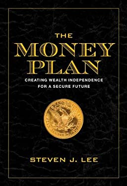 The Money Plan: Creating Wealth Independence for a Secure Future 9781936467006