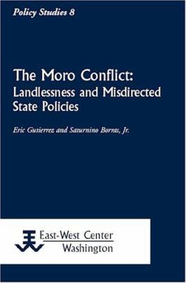 The Moro Conflict: Landlessness and Misdirected State Policies 9781932728149