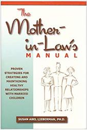The Mother-In-Law's Manual: Proven Strategies for Creating and Maintaining Healthy Relationships with Married Children