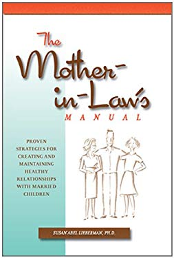 The Mother-In-Law's Manual: Proven Strategies for Creating and Maintaining Healthy Relationships with Married Children 9781933979472