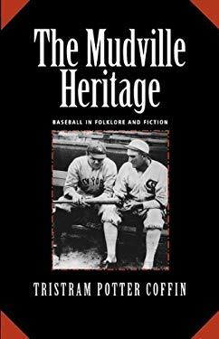 The Mudville Heritage: Baseball in Folklore and Fiction 9781935073093