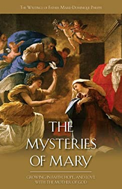 The Mysteries of Mary: Growing in Faith, Hope, and Love with the Mother of God 9781935302384