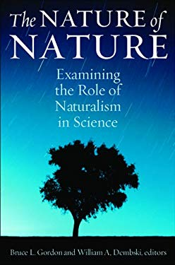 The Nature of Nature: Examining the Role of Naturalism in Science 9781935191285