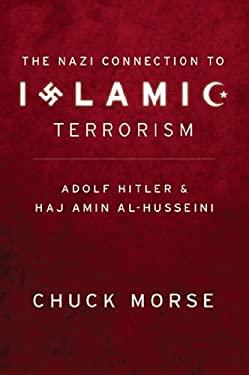 The Nazi Connection to Islamic Terrorism: Adolf Hitler and Haj Amin Al-Husseini 9781935071037