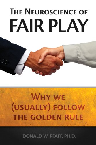 The Neuroscience of Fair Play Neuroscience of Fair Play Neuroscience of Fair Play: Why We (Usually) Follow the Golden Rule Why We (Usually) Follow the 9781932594270