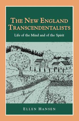 The New England Transcendentalists: Life of the Mind and of the Spirit 9781932663174