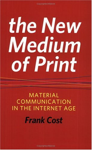 The New Medium of Print New Medium of Print New Medium of Print: Material Communication in the Internet Age Material Communication in the Internet Age 9781933360034
