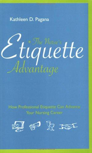 The Nurse's Etiquette Advantage: How Professional Etiquette Can Advance Your Nursing Career 9781930538801