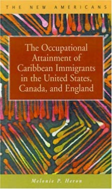 The Occupational Attainment of Caribbean Immigrants in the United States, Canada, and England 9781931202206
